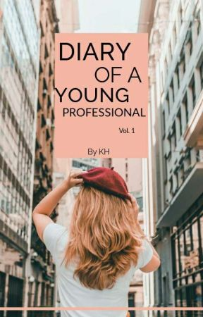 Diary of a Young Professional (Volume 1) by xfamiliarfreedomx