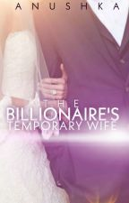 The Billionaire's Temporary Wife {*In Editing*} by The-Superstar