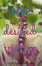 The Desired Victim by Currently_Sally