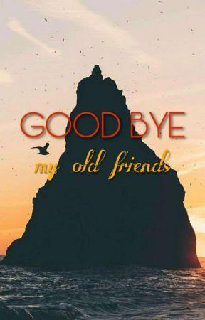 GOOD BYE MY OLD FRIENDS ➰ social media by -wandis