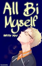 All Bi Myself With You [Tsukishima Kei x Reader] by tsookiemonster