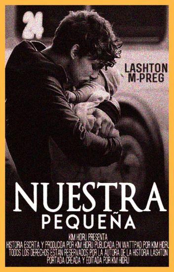 Nuestra Pequeña || Lashton M-Preg.