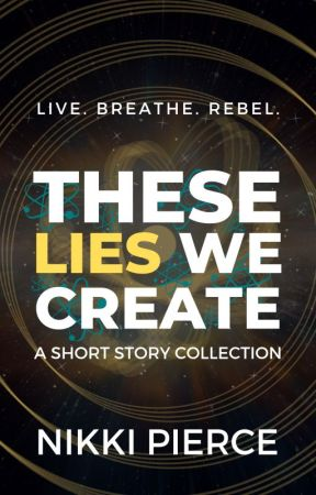 These Lies We Create | Short Story Collection by NikkiPierceBooks