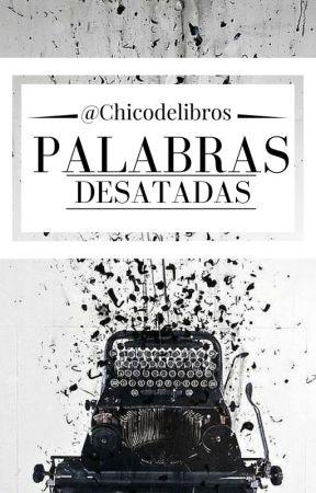 PALABRAS DESATADAS. by Chicodelibros