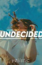 UnDecided by SoCalledWriteeer