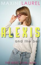 ALEXIS and the Bet (COMPLETED) by astoldby_maxine