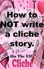 How to NOT write a Cliche Story (and more) by ilia_the_elf