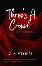 Three Is A Crowd  by ZeeShineStorm