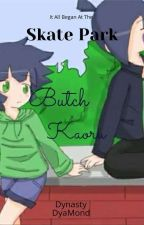 It All Began At The Skate Park [butchercup fanfiction] by dynastydiaMond