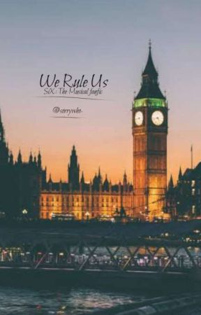 ''We Rule Us'' | SiX: The Musical by sorrywho-