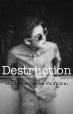 Destruction (Matthew Espinosa Fanfiction) by smilinespinosa