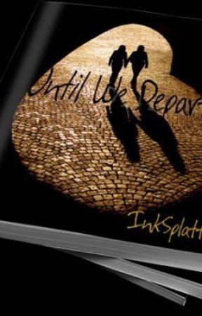 Until We Depart by InkSplatteredRose