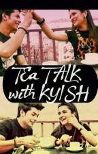 Tea Talk With Kyish by iyra01