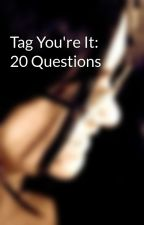 Tag You're It: 20 Questions by WomanInSydney