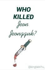 Who Killed Jeon Jungkook? by kingtaechu_