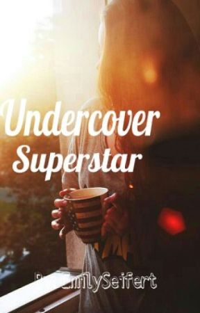 Undercover Superstar -CURRENTLY ON HOLD- by EmilySeifert