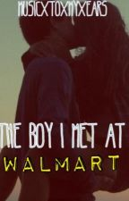 The Boy I Met At Walmart by musicxtoxmyxears