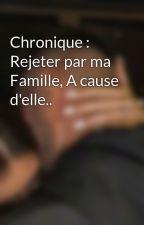 Chronique : Rejeter par ma Famille, A cause d'elle.. by Asma-B