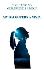 My Daughter's A Ninja by voddiesbabe