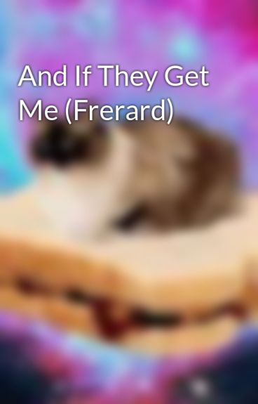 And If They Get Me (Frerard) by robynyourminds