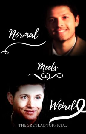 Normal Meets Weird   A Supernatural Fanfiction   by TheGreyLadyOfficial