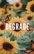 DEGRADE - Apply fic by curiosityanddreams