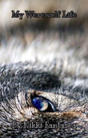 My Werewolf Life by NikkiFantasea