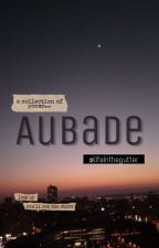 Aubade ❖ a collection of poems... by lifeinthegutter