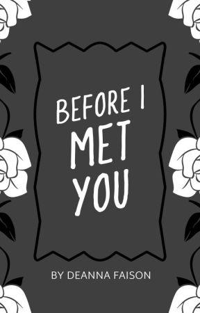 Before I Met You by Believeeexoxo