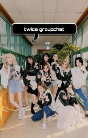 twice groupchat | crack/gay chat by AyeItsNicoleee