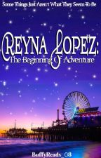 Reyna Lopez: The Beginning of Adventure [EDITING] by BuffyReads_08