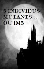 5 individus mutants... ou IM5 by littledream63
