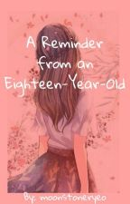 A Reminder From an Eighteen-Year-Old by khaystal