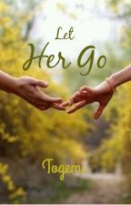 Let Her Go. by togemi