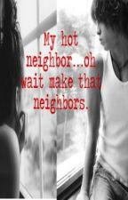 My hot neighbor...oh wait make that neighbors. by GoldenForever