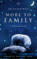 More To Family (A Wolf's Tale #1) by DrizzleTheWolf