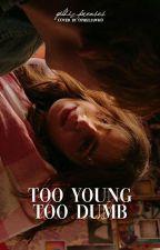 too young too dumb || hood by yildizprenses_