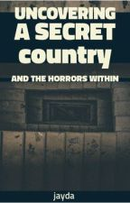 Uncovering a secret country && the horrors within  by DailyyPostt