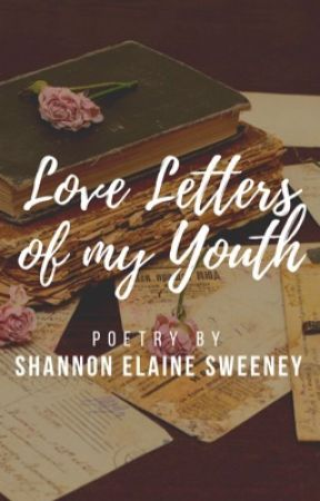 Love Letters of My Youth by shannonelainexo