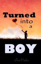 Turned into a Boy (Hiatus due to College life)  by iAmMoku