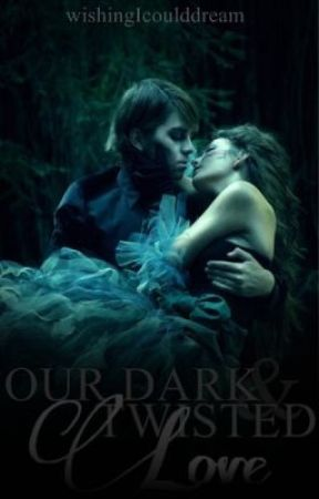 Our Dark And Twisted Love by wishingIcoulddream