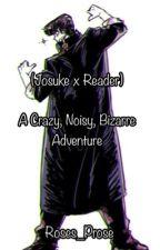 A Crazy, Noisy, Bizarre Adventure (Reader x Josuke)-  Jojo's Bizarre Adventure  by Roses_prose