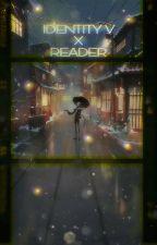 Identity V x Reader Oneshots (REQUESTS OPEN!)💫 by MaskyyProxyy
