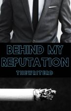 Behind My Reputation (Book One of the Reputation Series) by TheWriterD