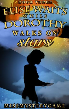 Elise Waits While Dorothy Walks On Stars (Book 3 of Elise & Dorothy) by MissMysteryGame