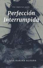 Perfección Interrumpida. by itsanakarina_