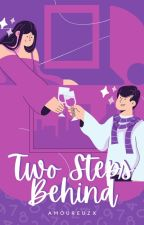 Two Steps Behind (COMPLETED) by Amoureuzx