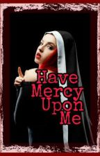 Have Mercy Upon Me. by blissfullyindreams