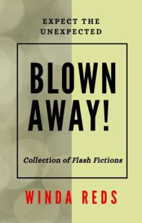 Blown Away - Collection of Flash Fictions by iammrsred