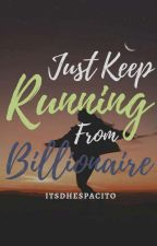 Just keep running from billionaire by JobelDestiny